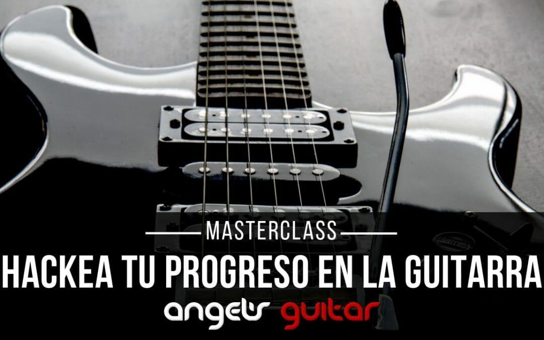 Masterclass Hackea tu progreso en la guitarra